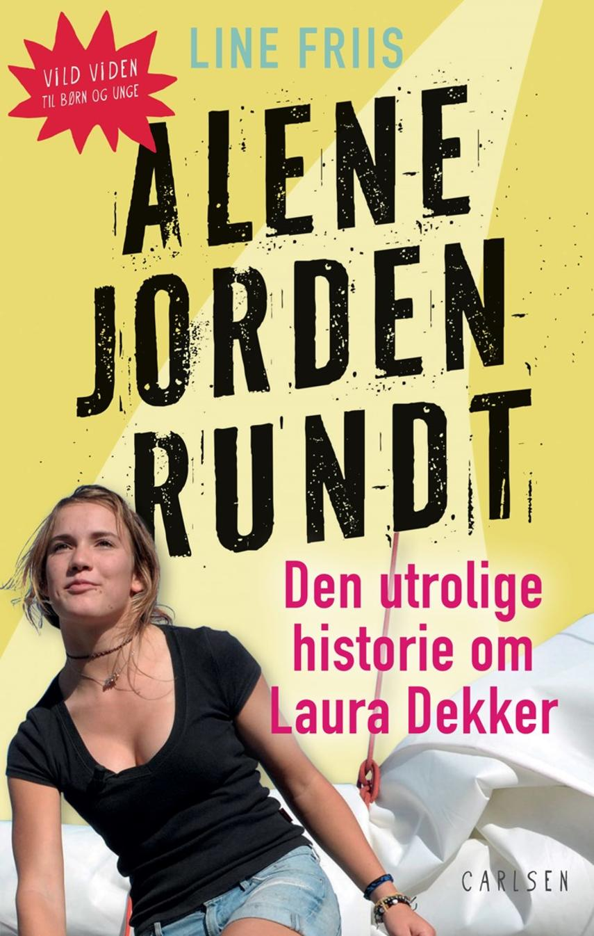 Line Friis Frederiksen: Alene jorden rundt : den utrolige historie om Laura Dekker