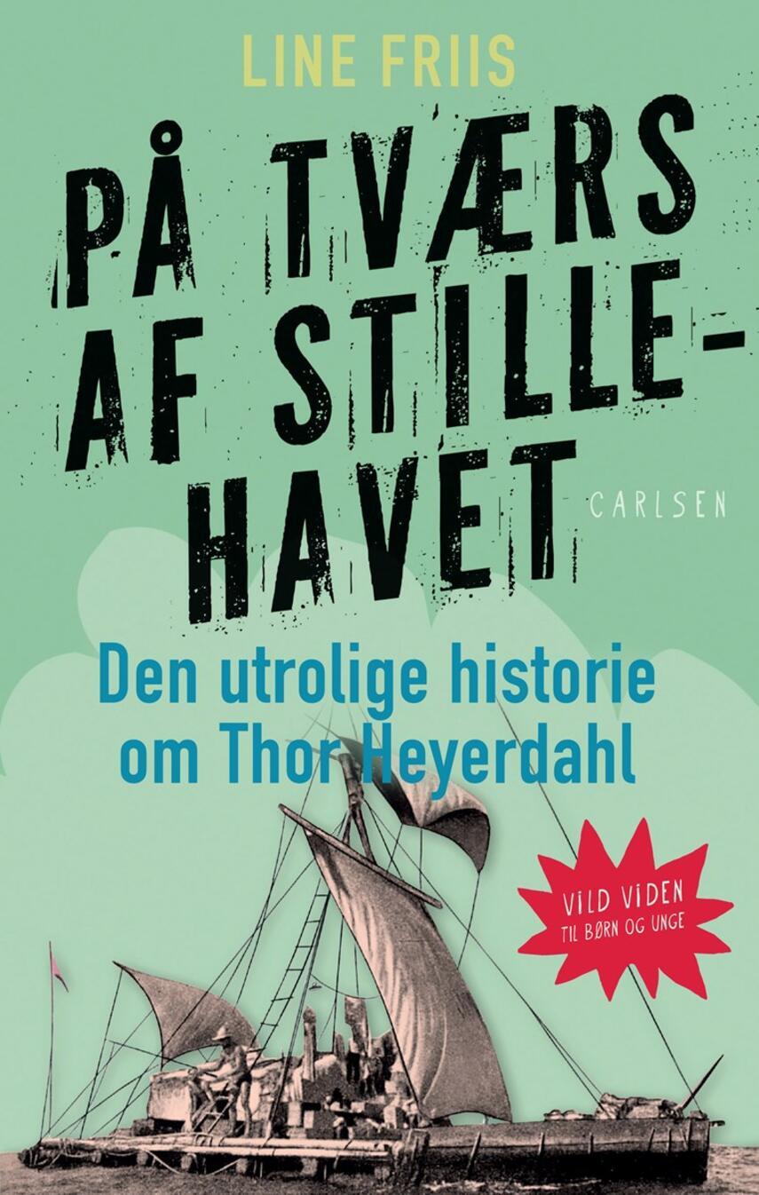 Line Friis Frederiksen: På tværs af stillehavet : den utrolige historie om Thor Hayerdahl