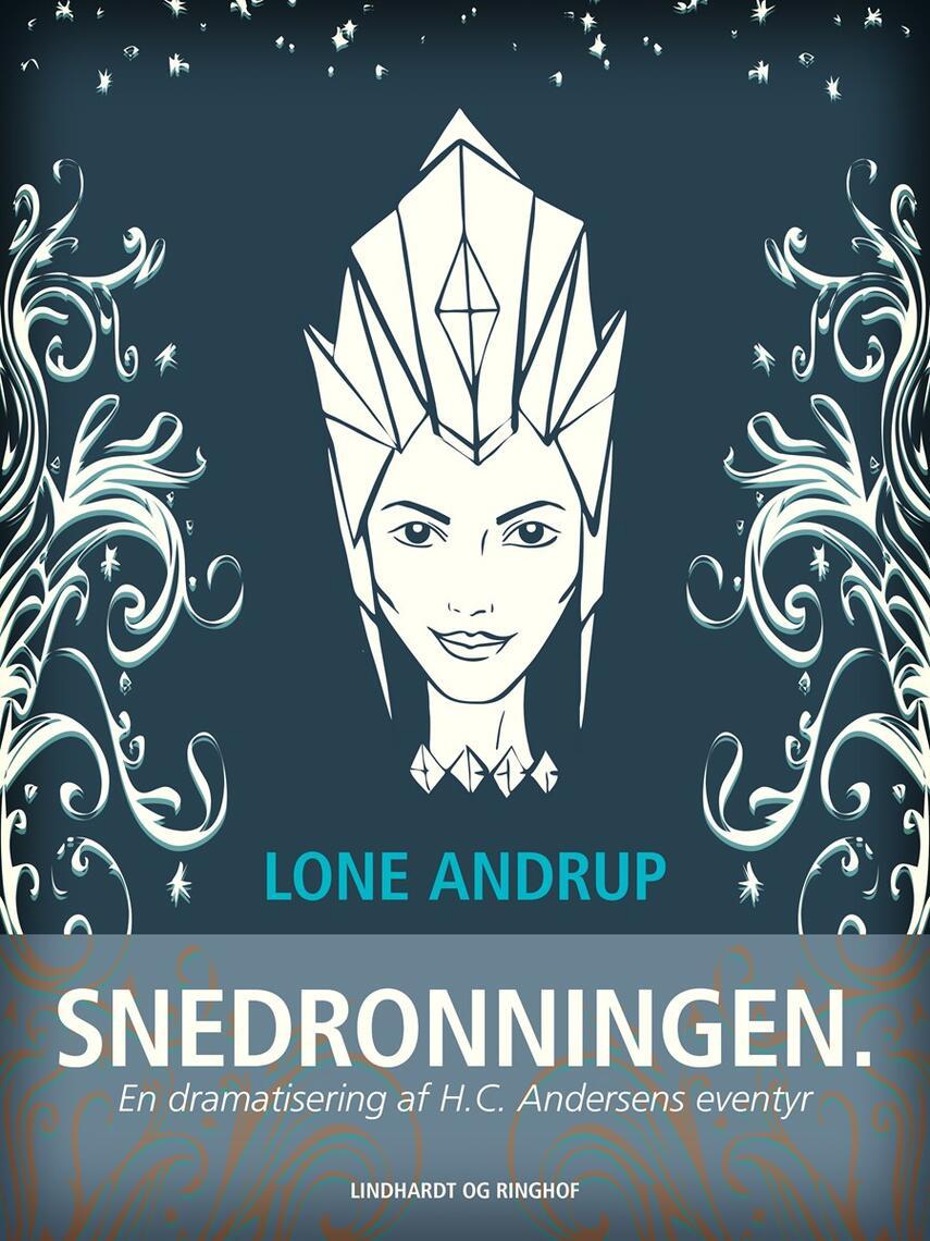 Lone Andrup: Snedronningen : en dramatisering af H.C. Andersens eventyr