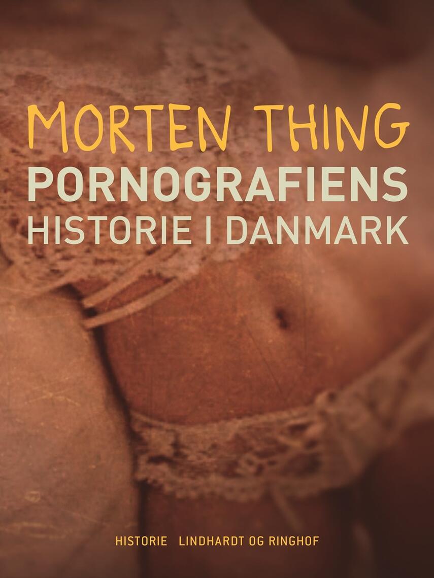 Morten Thing: Pornografiens historie i Danmark