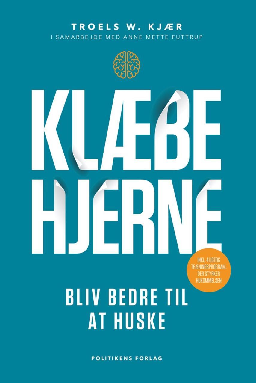 Troels W. Kjær, Anne Mette Futtrup: Klæbehjerne : bliv bedre til at huske