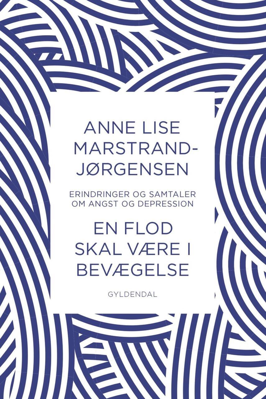 Anne Lise Marstrand-Jørgensen: En flod skal være i bevægelse : erindringer og samtaler om angst og depression