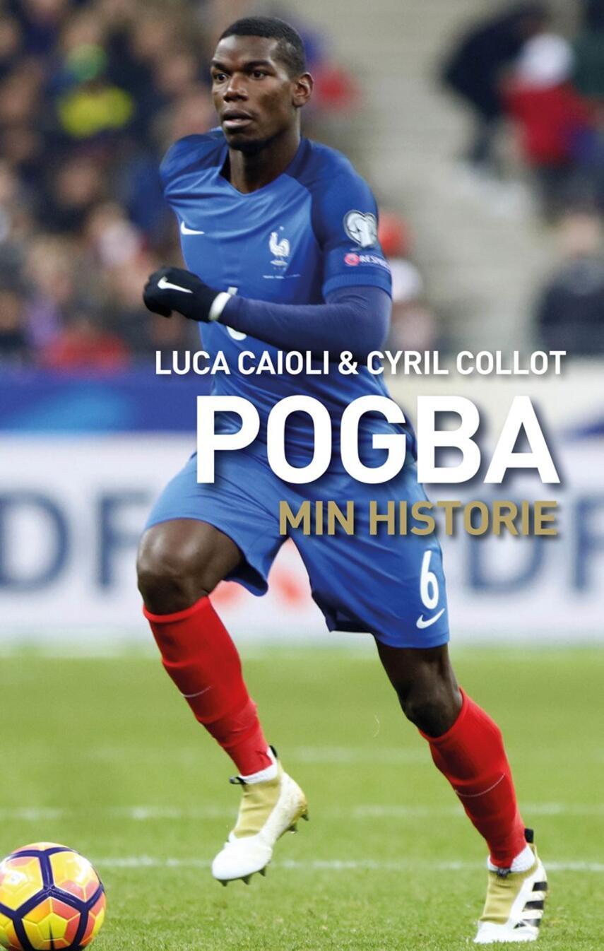 Luca Caioli, Cyril Collot: Pogba : min historie