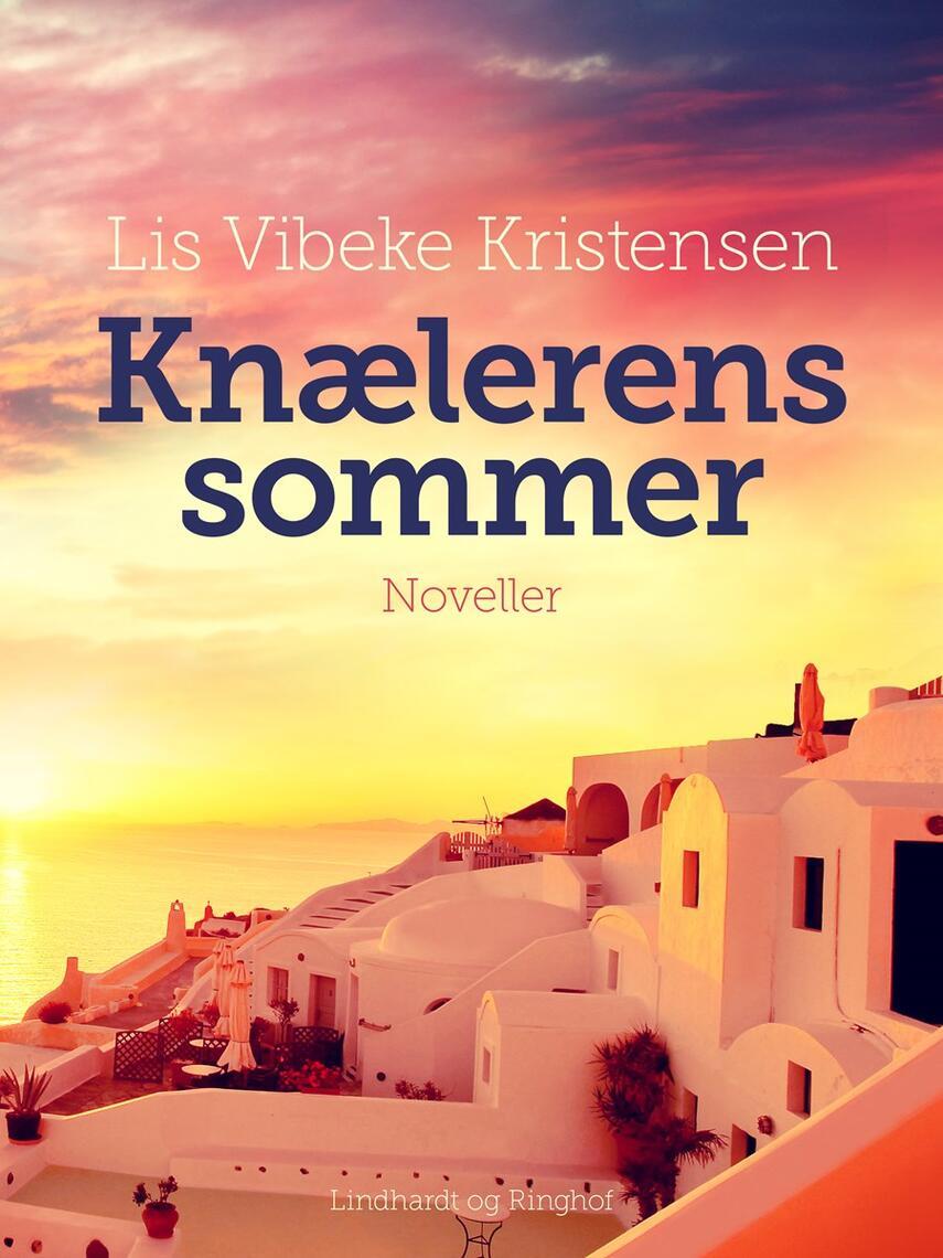 Lis Vibeke Kristensen (f. 1943): Knælerens sommer : noveller