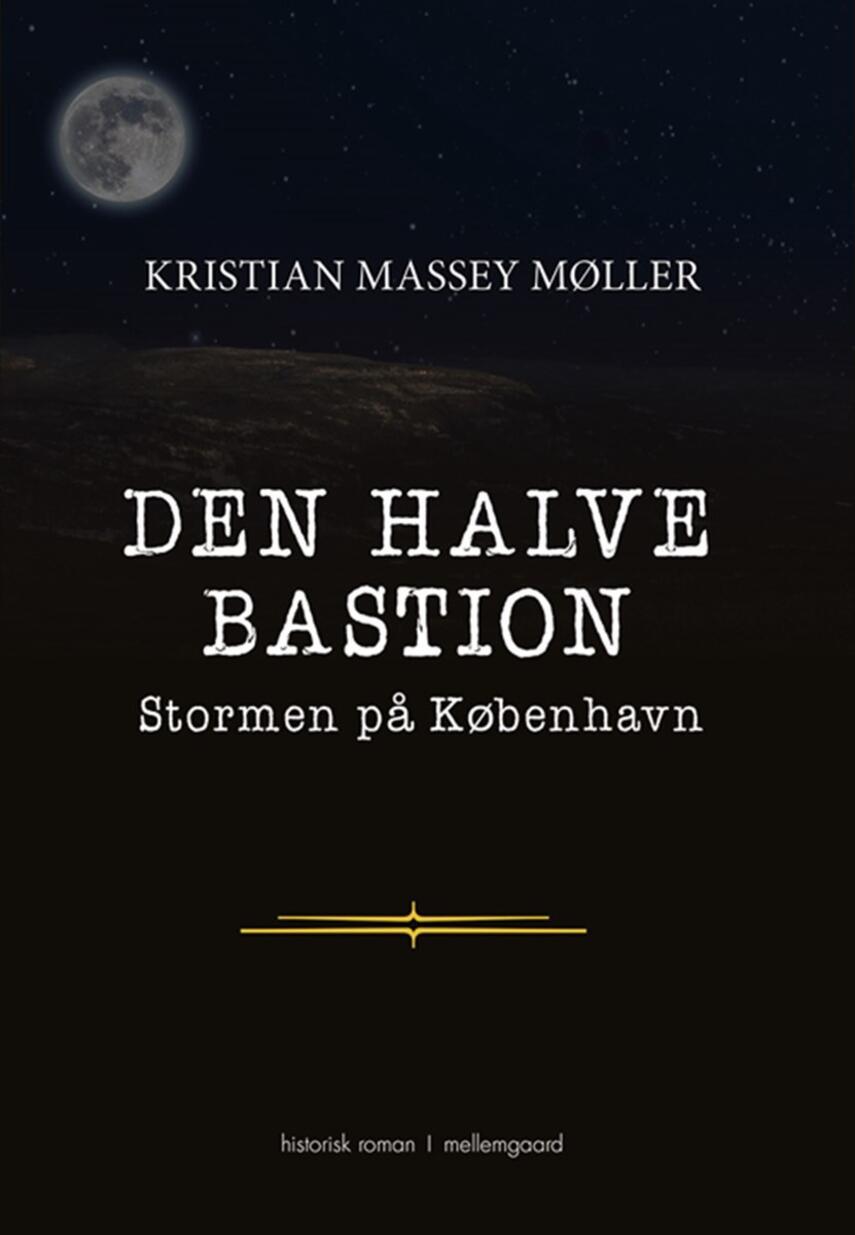 Kristian Massey Møller: Den halve bastion : stormen på København : historisk roman