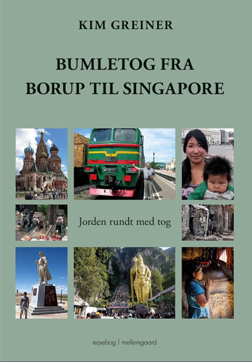 Kim Greiner: Bumletog fra Borup til Singapore : jorden rundt med tog