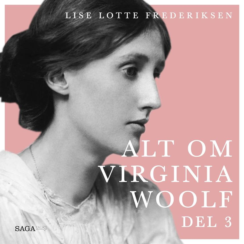 Lise Lotte Frederiksen (f. 1951): Alt om Virginia Woolf. 3. udsendelse