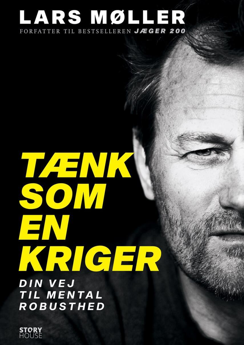 Lars Møller (f. 1962): Tænk som en kriger : din vej til mental robusthed