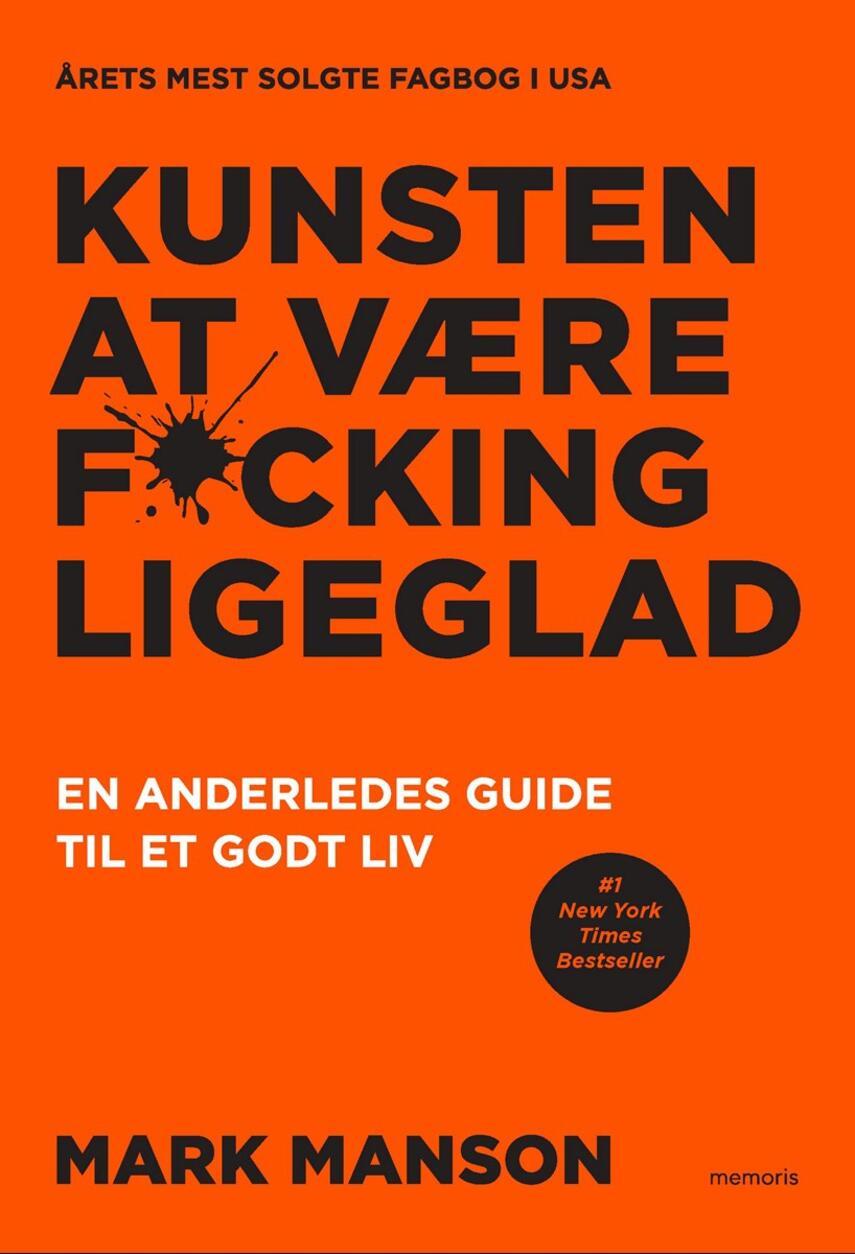 Mark Manson (f. 1984): Kunsten at være f*cking ligeglad : en anderledes guide til et godt liv