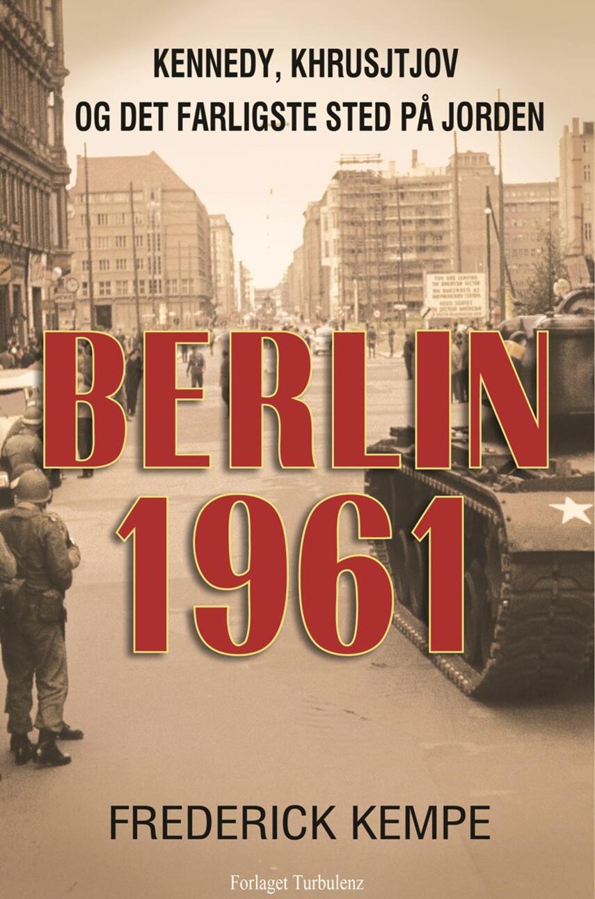 Frederick Kempe: Berlin 1961 : Kennedy, Khrusjtjov og det farligste sted på jorden
