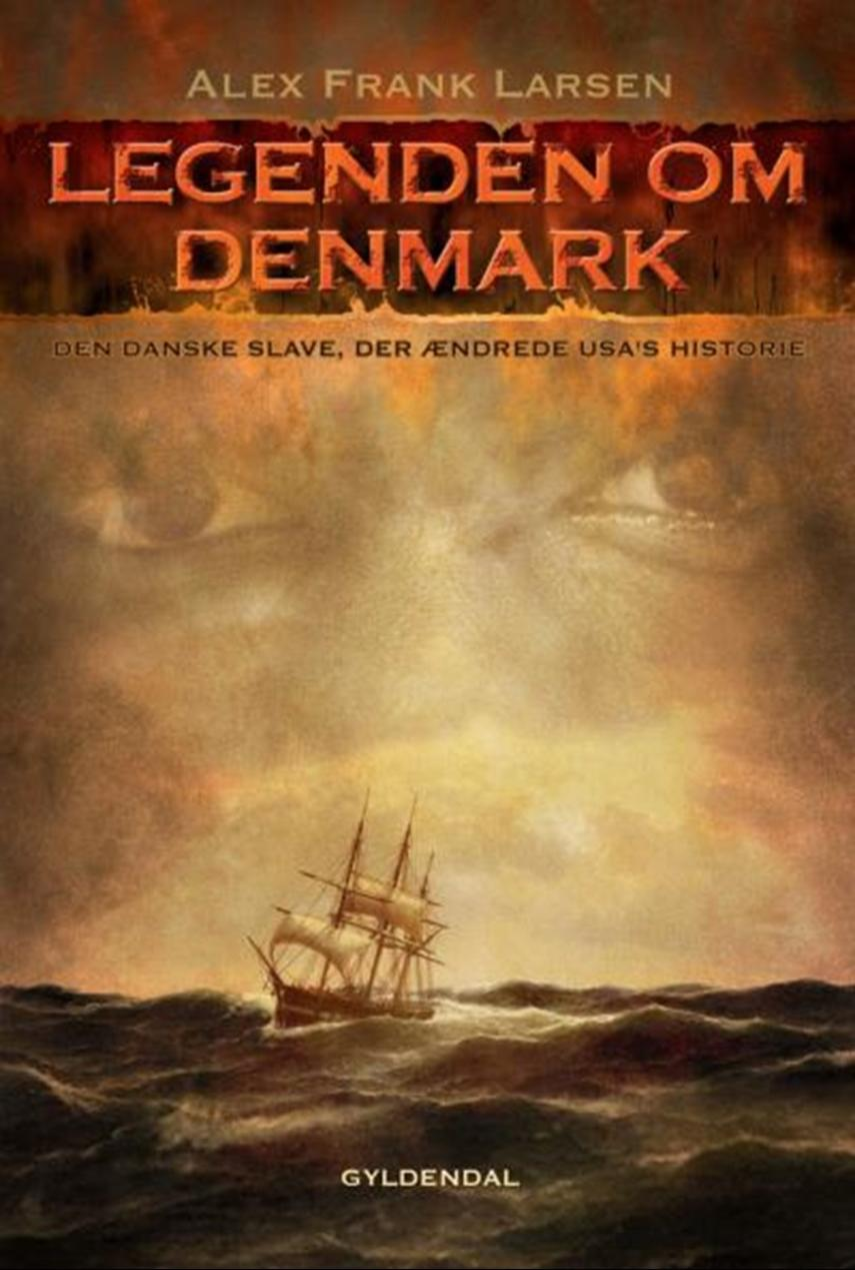 Alex Frank Larsen (f. 1946): Legenden om Denmark : den danske slave der ændrede USA's historie