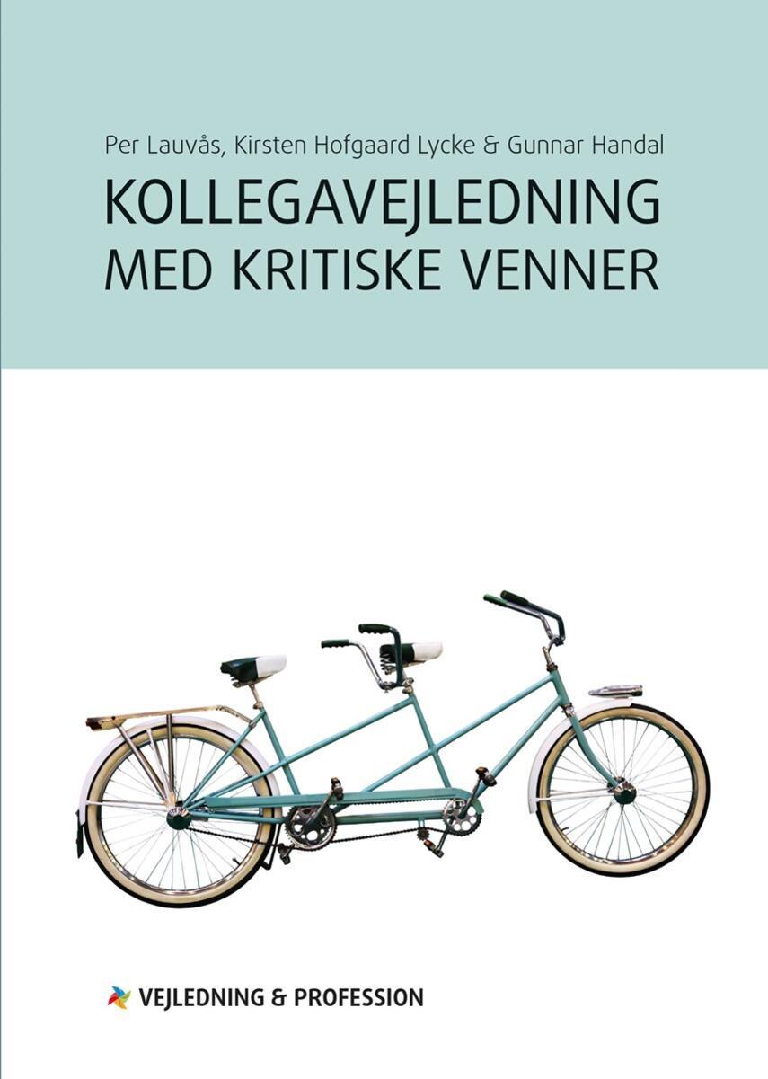 Per Lauvås, Gunnar Handal, Kirsten Hofgaard Lycke: Kollegavejledning med kritiske venner
