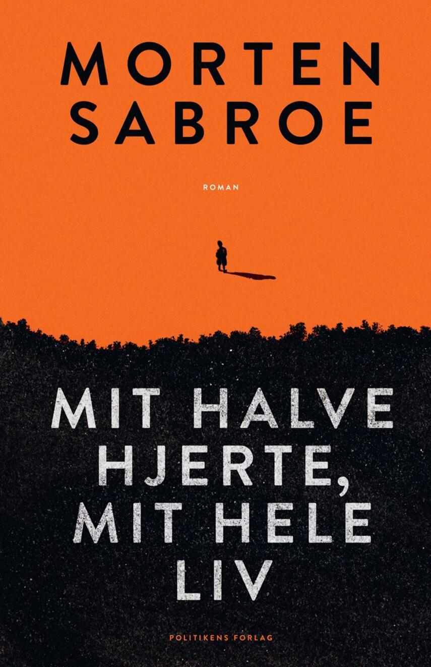 Morten Sabroe: Mit halve hjerte, mit hele liv : roman