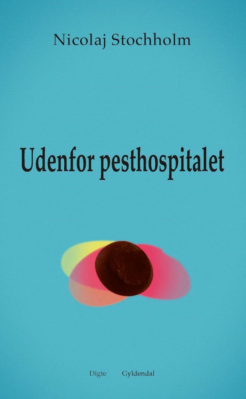 Nicolaj Stochholm: Udenfor pesthospitalet : digte