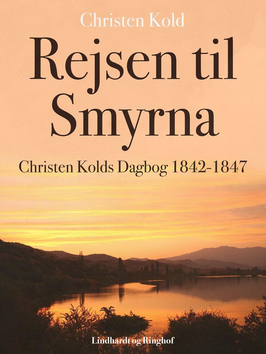 Christen Kold: Rejsen til Smyrna : Christen Kolds Dagbog 1842-1847
