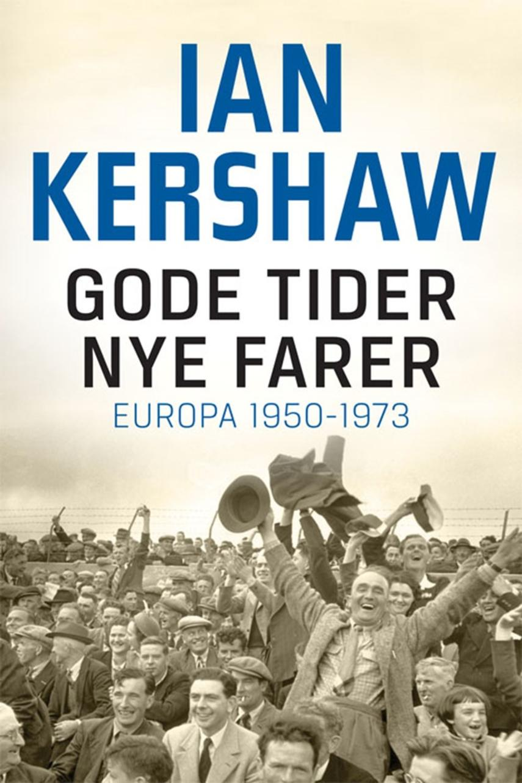 Ian Kershaw: Gode tider - nye farer : Europa 1950-1973