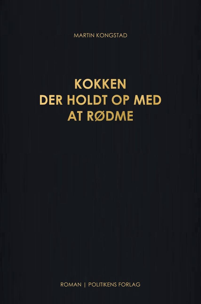 Martin Kongstad: Kokken der holdt op med at rødme : roman
