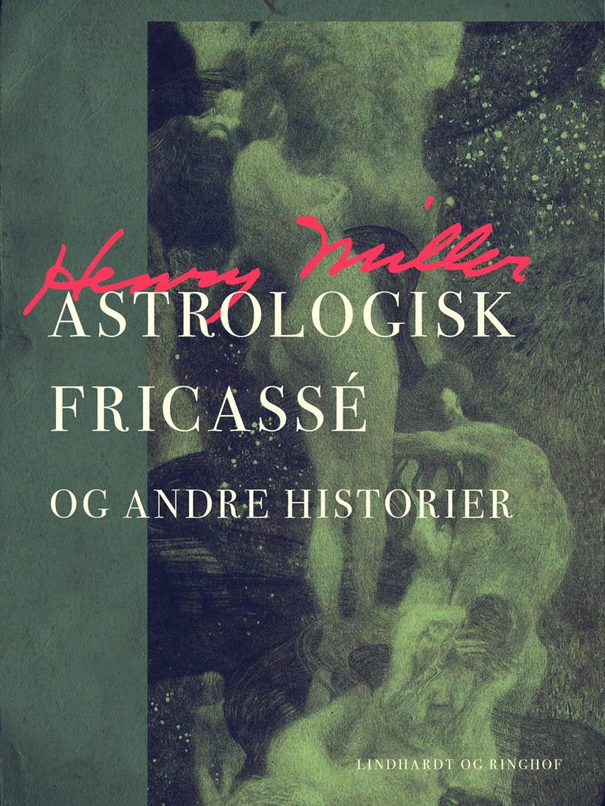 Henry Miller: Astrologisk fricassé og andre historier