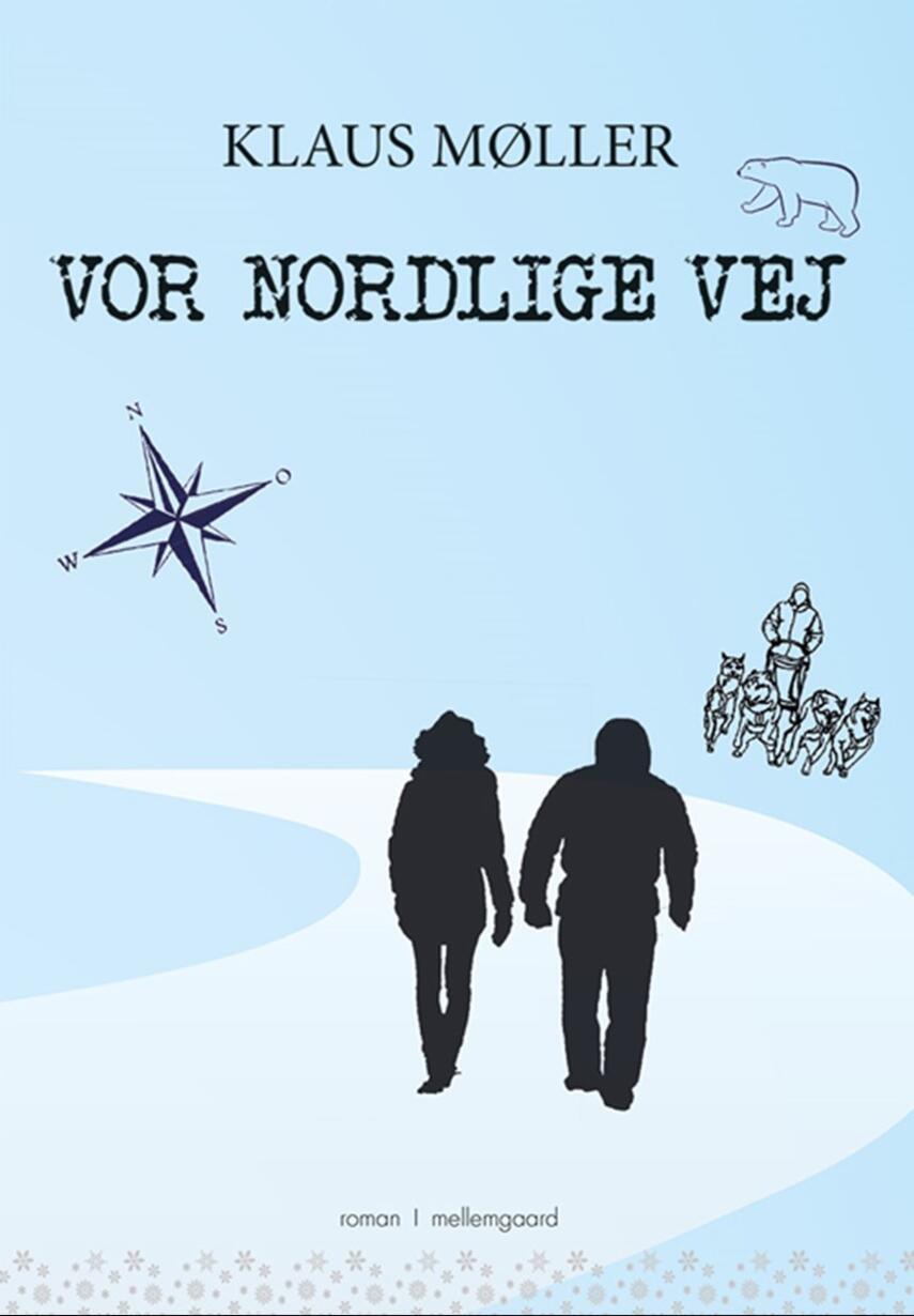 Klaus Møller (f. 1950-03-26): Vor nordlige vej : roman