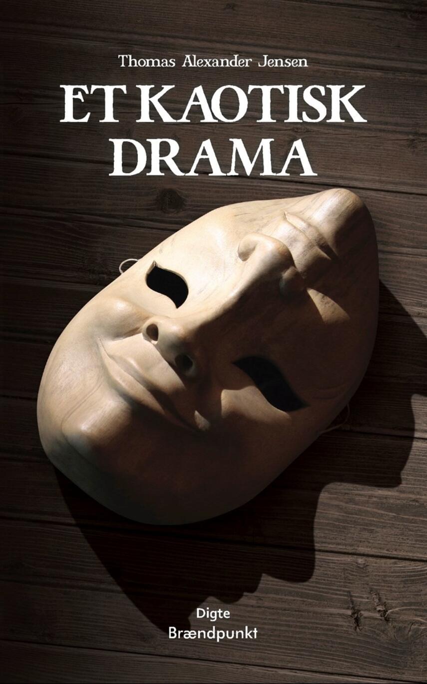 Thomas Alexander Jensen (f. 1994): Et kaotisk drama : digte