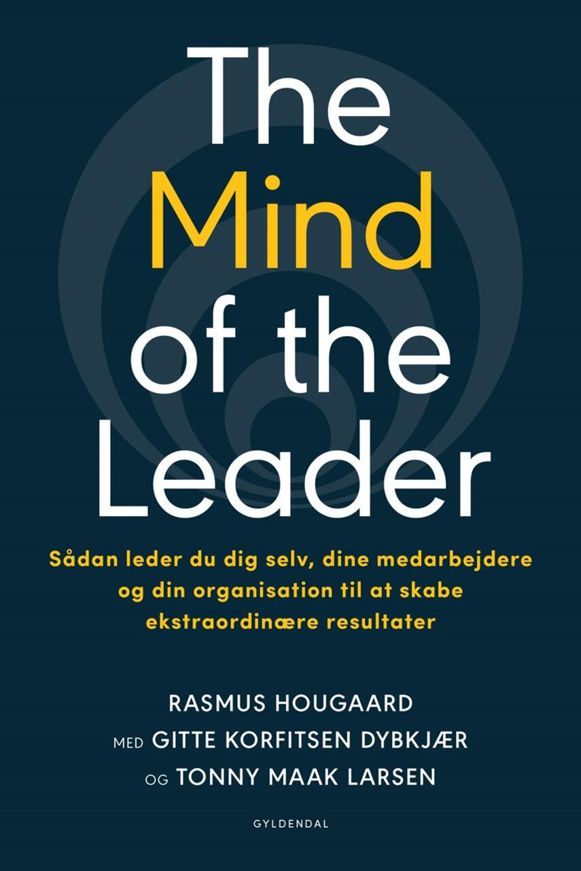 Rasmus Hougaard, Gitte Korfitsen Dybkjær, Tonny Maak: The mind of the leader : sådan leder du dig selv, dine medarbejdere og din organisation til at skabe ekstraordinære resultater