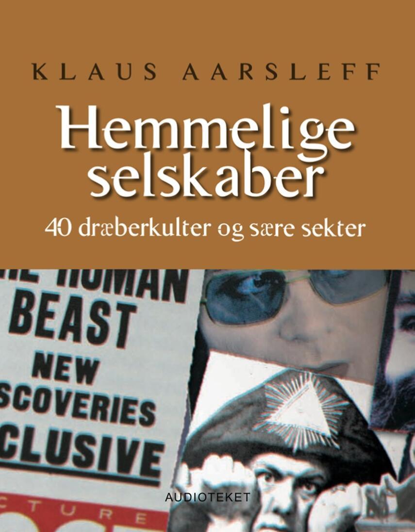 Klaus Aarsleff: Hemmelige selskaber : 40 dræberkulter og sære sekter