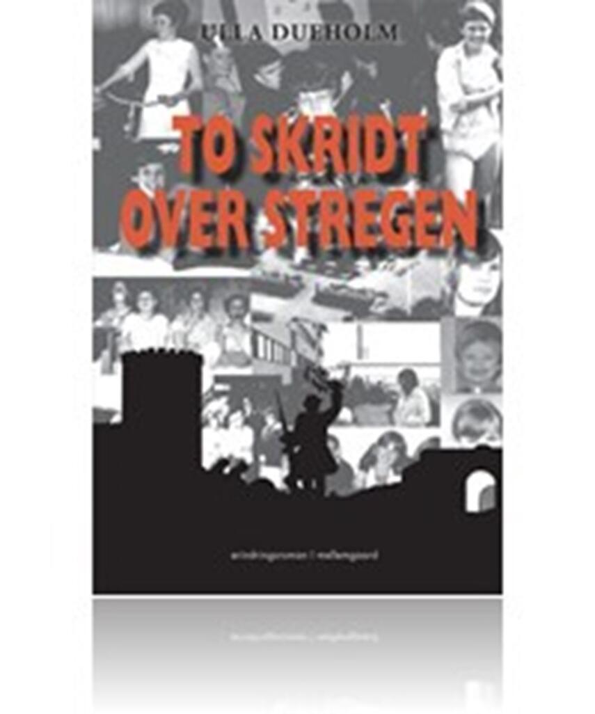 Ulla Dueholm (f. 1953): To skridt over stregen : erindringsroman