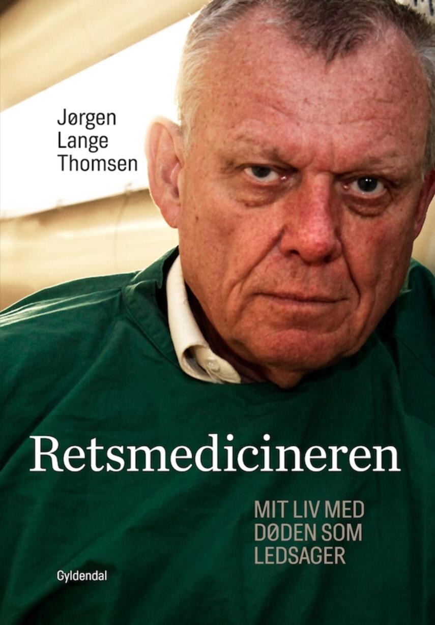 Jørgen Lange Thomsen: Retsmedicineren : mit liv med døden som ledsager