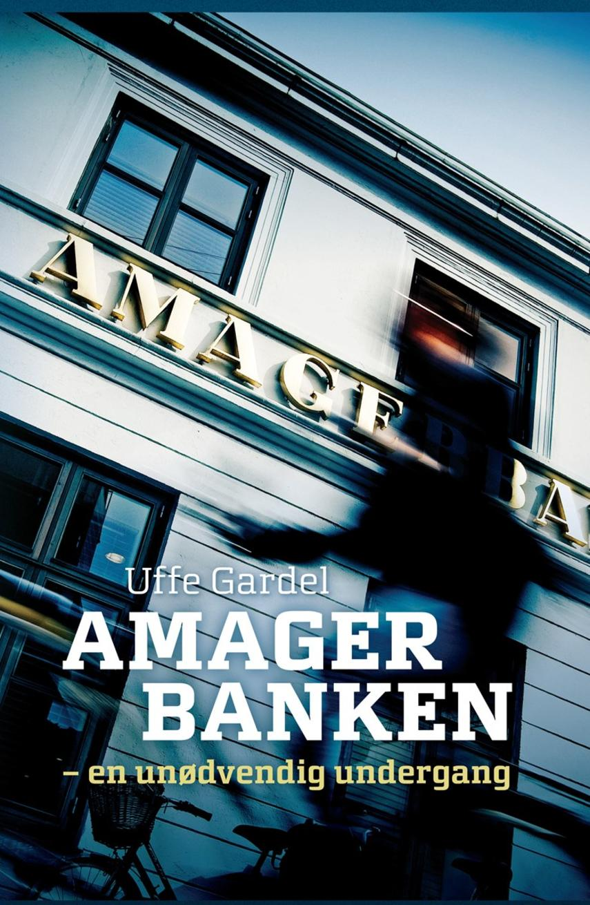 Uffe Gardel: Amagerbanken : en unødvendig undergang