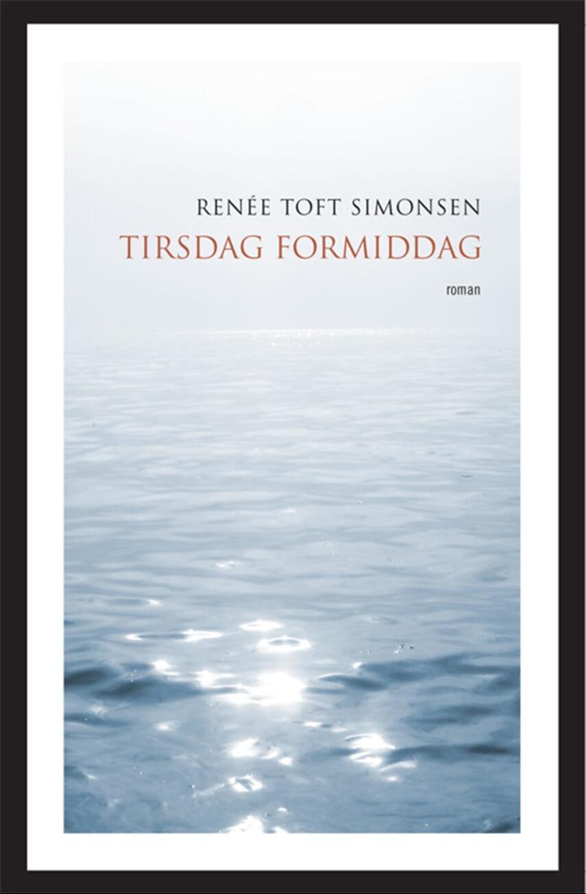 Renée Toft Simonsen: Tirsdag formiddag : roman