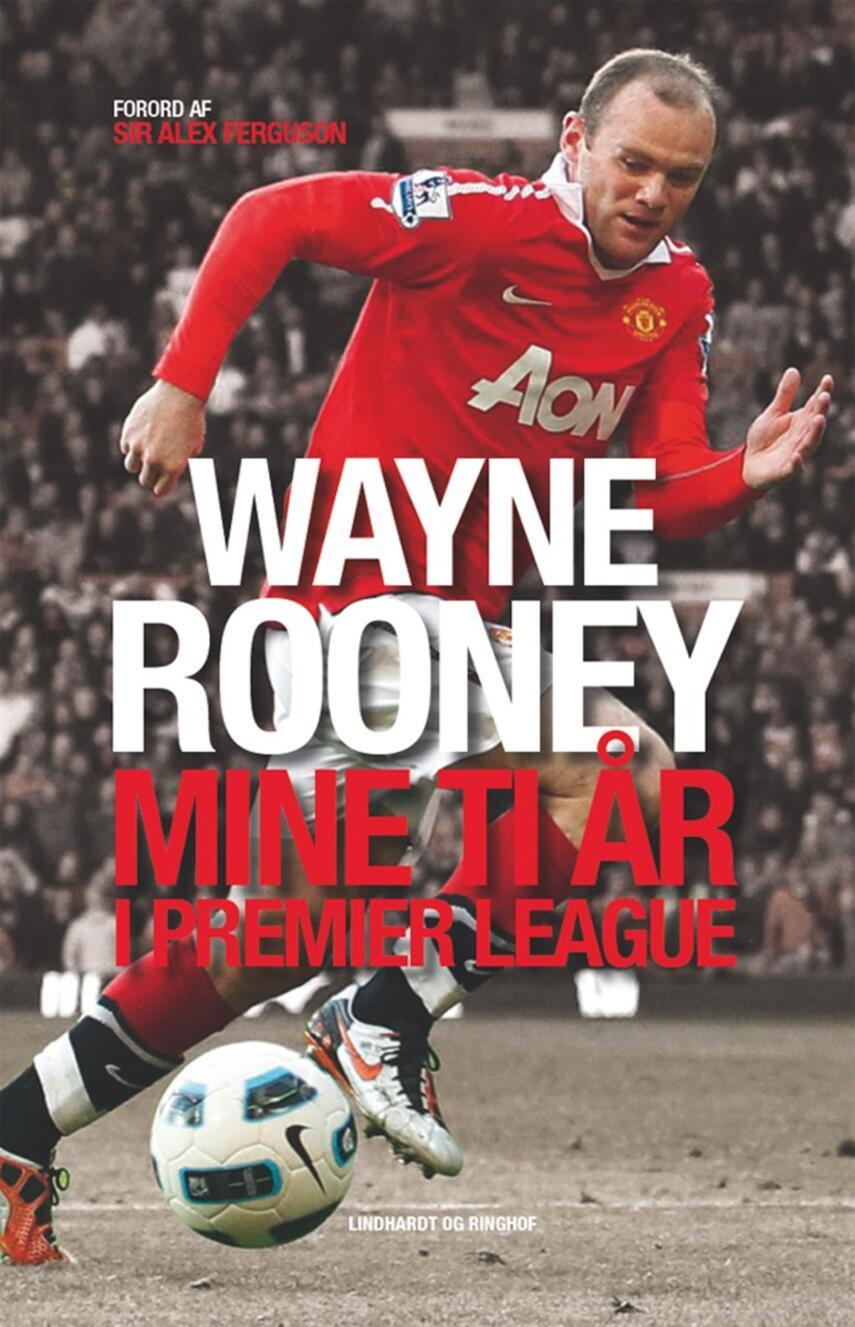 Wayne Rooney, Matt Allen: Mine ti år i Premier League