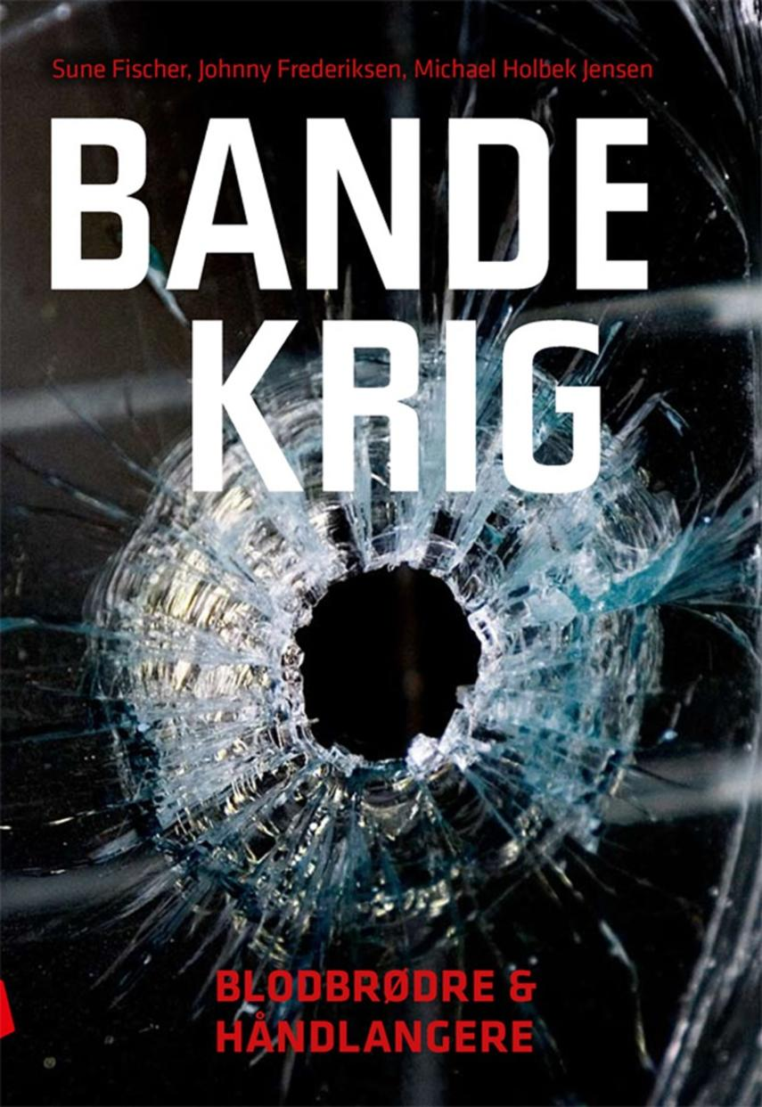 Sune Fischer, Johnny Frederiksen, Michael Holbek Jensen: Bandekrig : blodbrødre & håndlangere