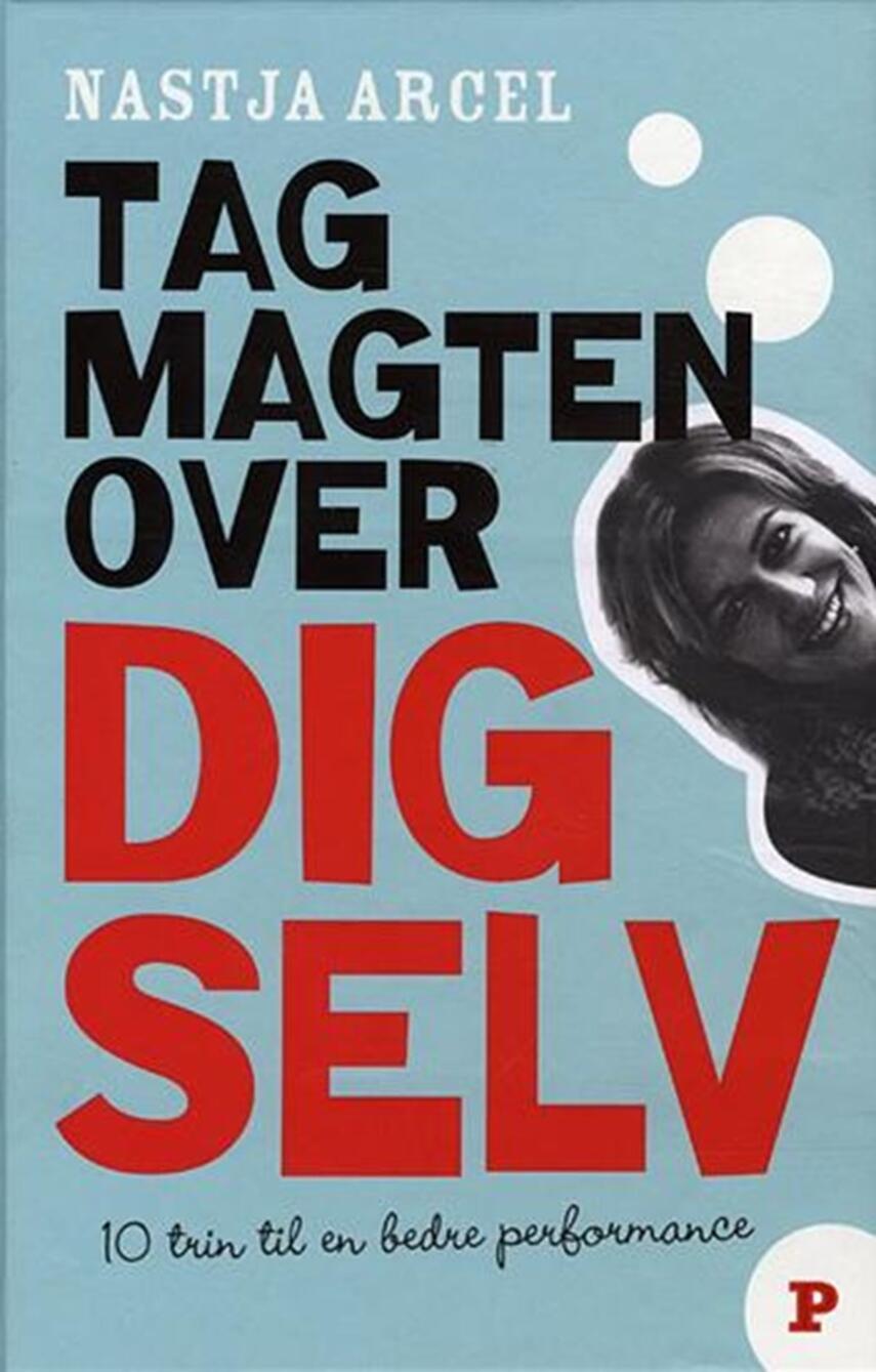 Nastja Arcel: Tag magten over dig selv : 10 trin til bedre personlig performance