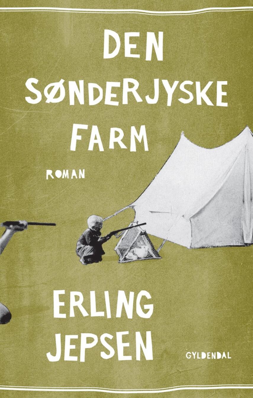 Erling Jepsen (f. 1956): Den sønderjyske farm : roman