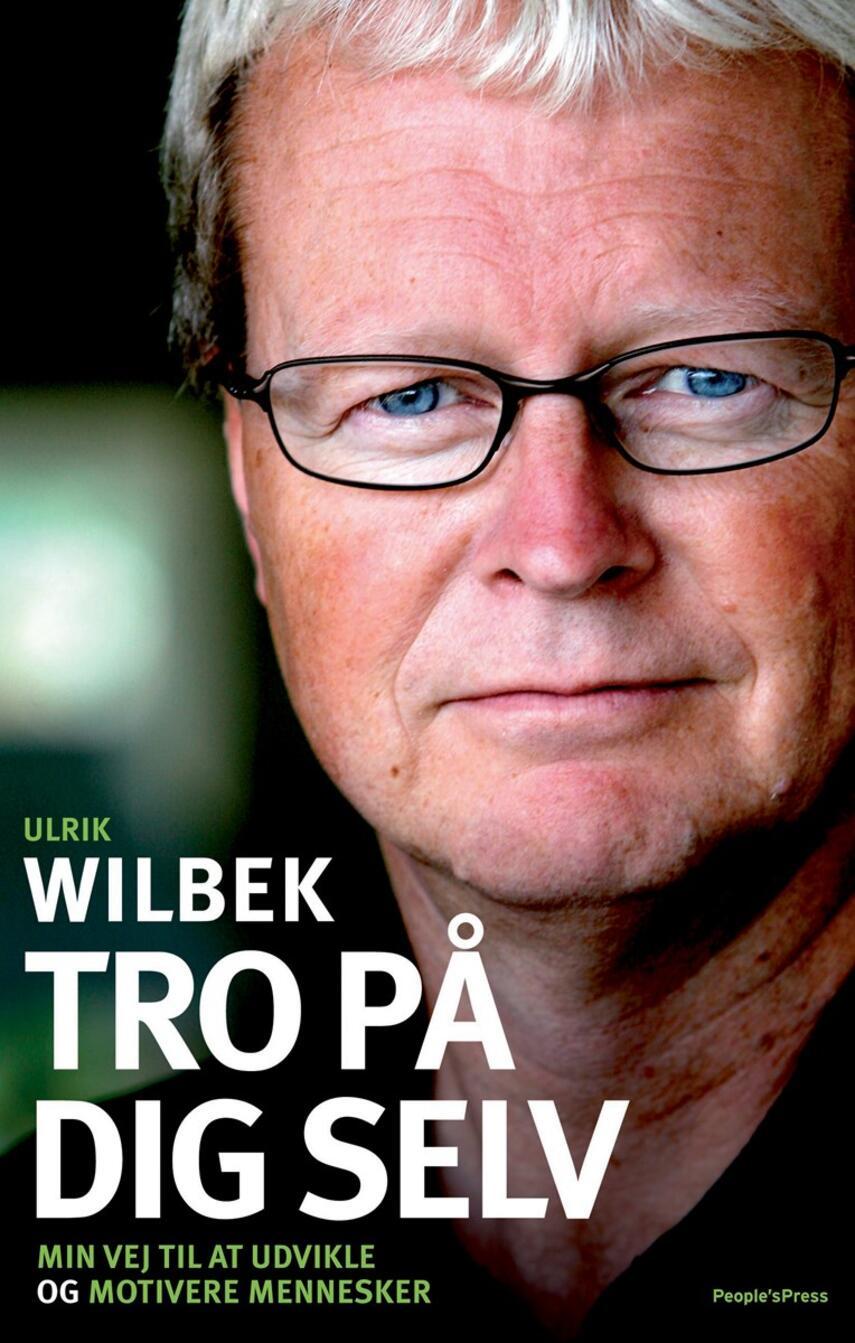 Ulrik Wilbek, Jan Løfberg: Tro på dig selv : min vej til at udvikle og motivere mennesker