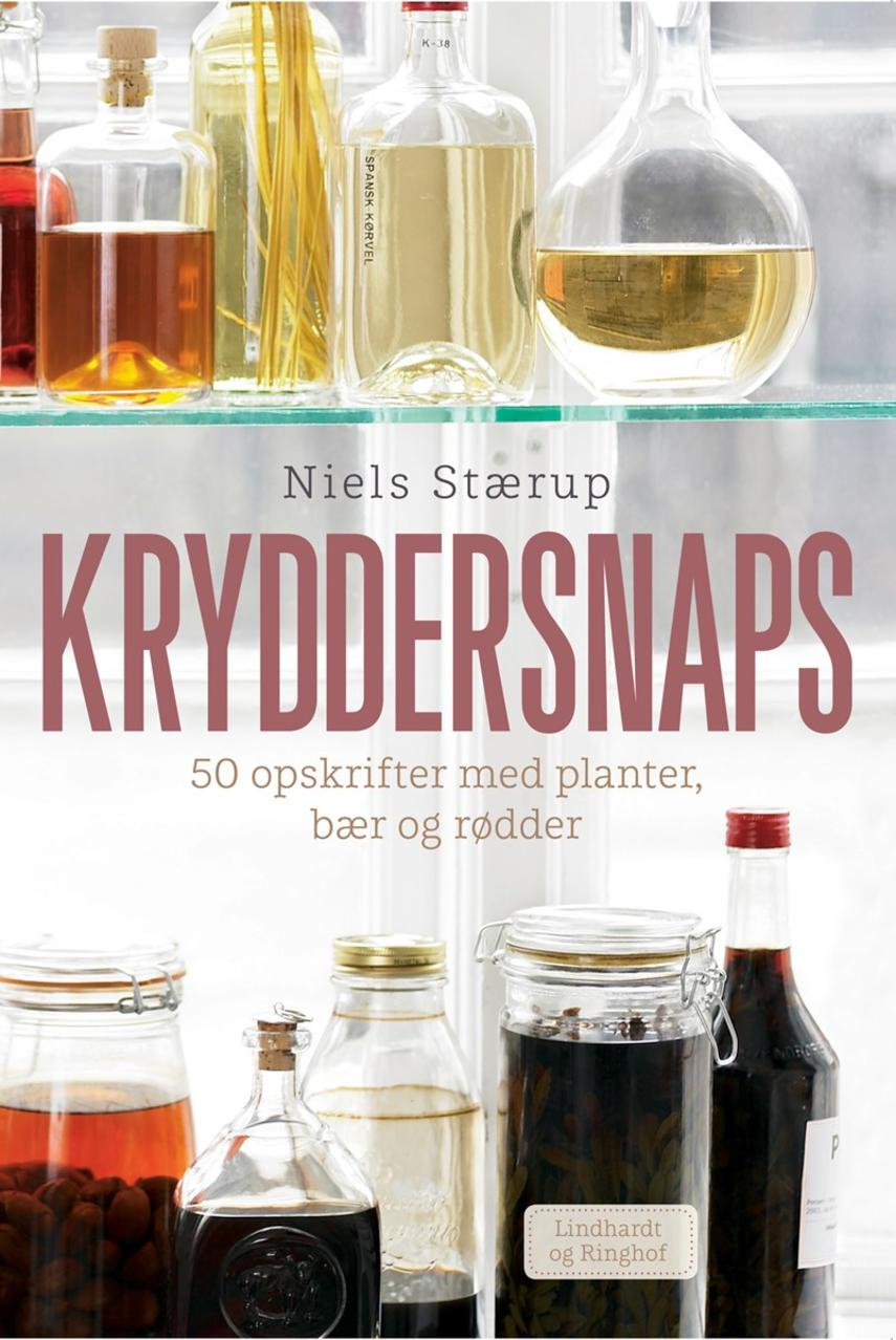 Niels Stærup: Kryddersnaps : 50 opskrifter med planter, bær og rødder