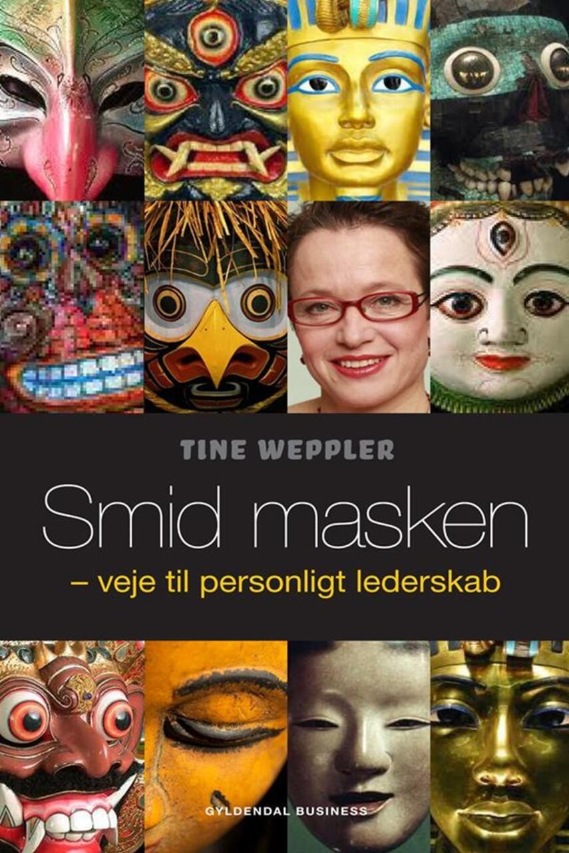 Tine Weppler: Smid masken : veje til personligt lederskab