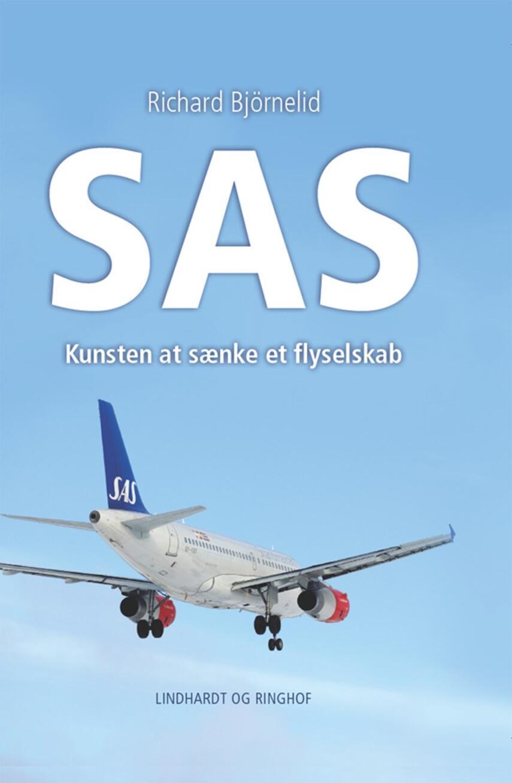 Richard Björnelid: SAS : kunsten at sænke et flyselskab
