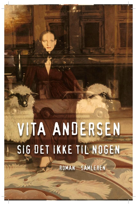Vita Andersen (f. 1944): Sig det ikke til nogen : roman