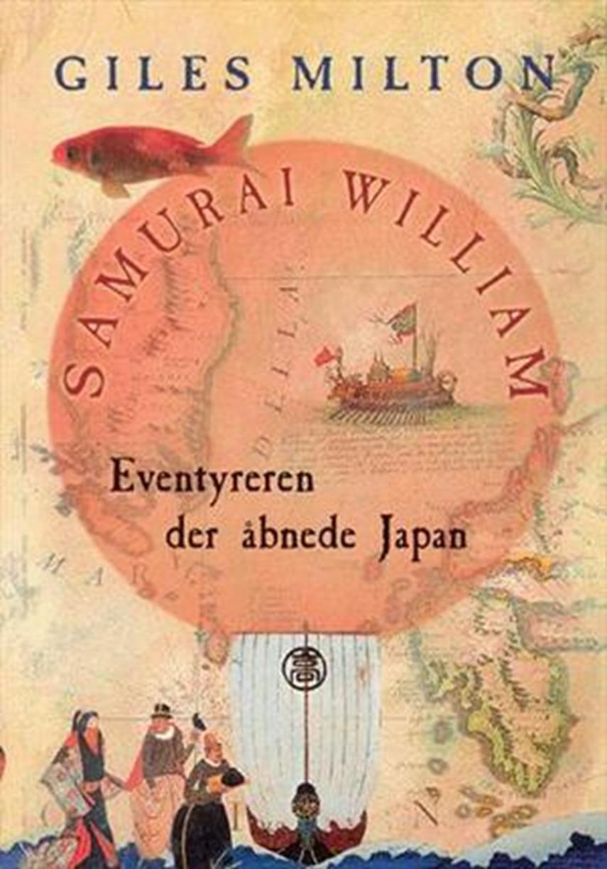 Giles Milton: Samurai William : eventyreren der åbnede Japan