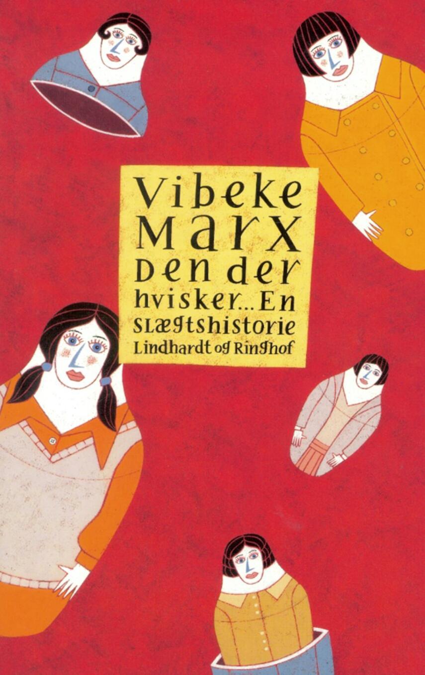 Vibeke Marx: Den der hvisker - : en slægtshistorie