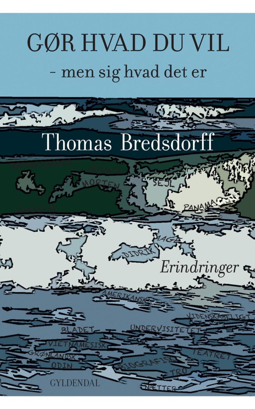 Thomas Bredsdorff: Gør hvad du vil : men sig hvad det er : erindringer