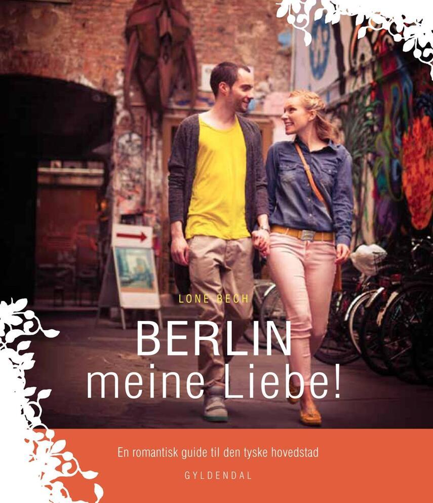 Lone Bech (f. 1962-02-13): Berlin meine liebe! : en romantisk guide til den tyske hovedstad