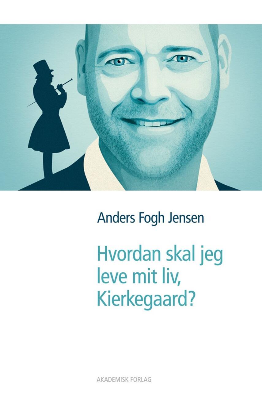 Anders Fogh Jensen: Hvordan skal jeg leve mit liv, Kierkegaard?