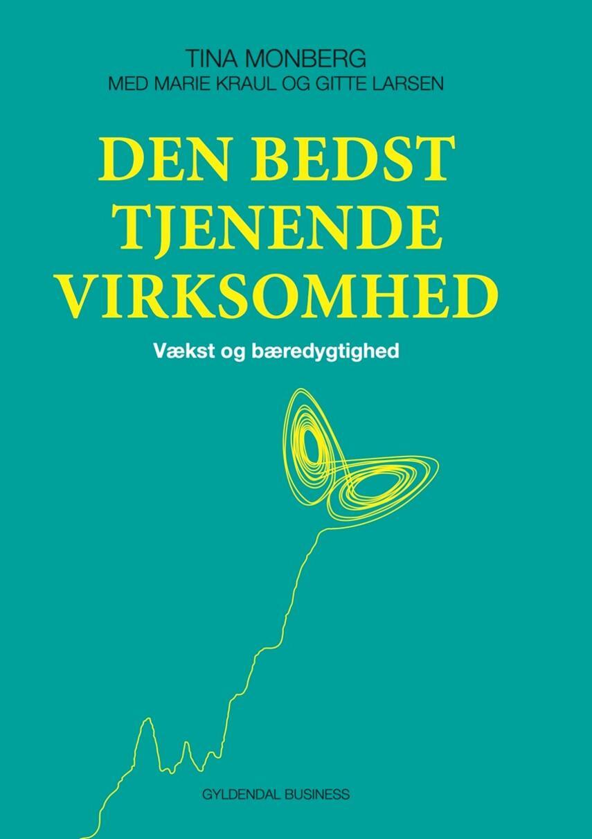 Tina Monberg, Marie Kraul, Gitte Larsen: Den bedst tjenende virksomhed : vækst og bæredygtighed