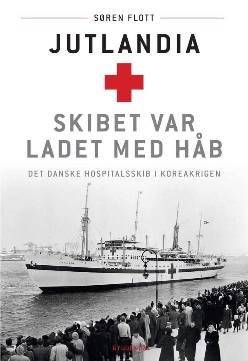 Søren Flott: Jutlandia : skibet var ladet med håb : det danske hospitalsskib i Koreakrigen