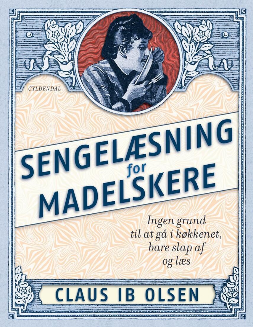 Claus Ib Olsen (f. 1943): Sengelæsning for madelskere : ingen grund til at gå i køkkenet, bare slap af og læs