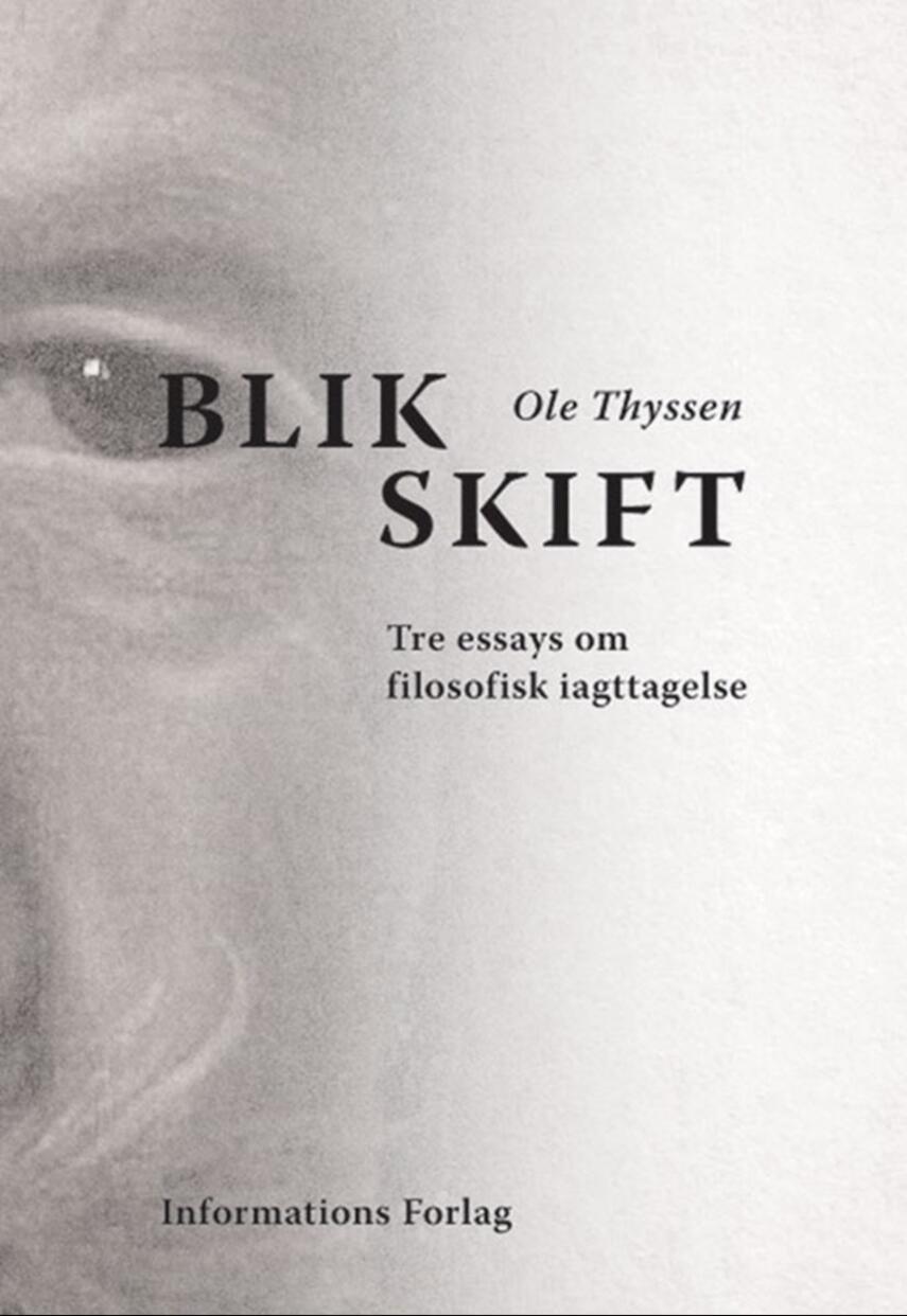 Ole Thyssen: Blikskift : tre essays om filosofisk iagttagelse