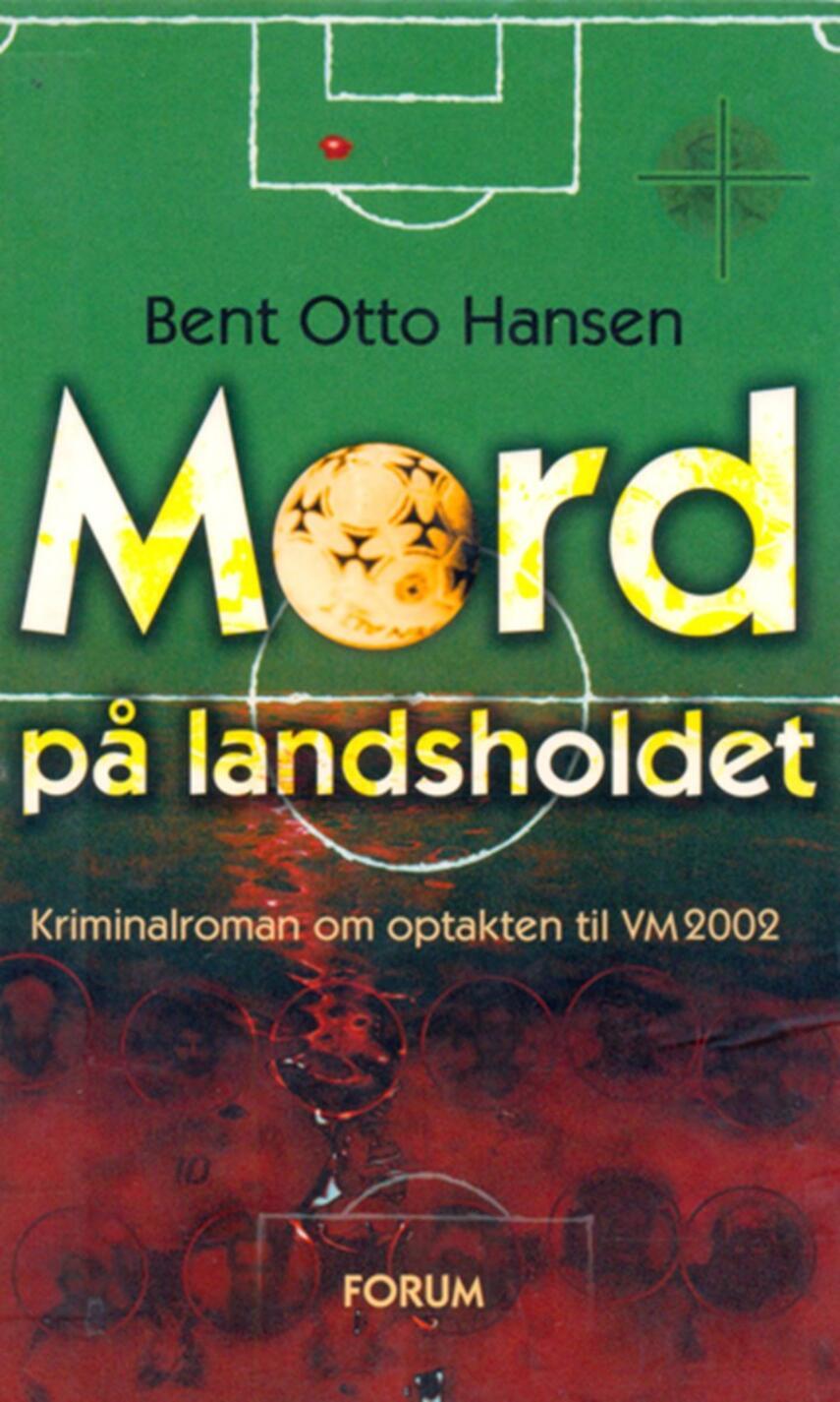 Bent Otto Hansen: Mord på landsholdet