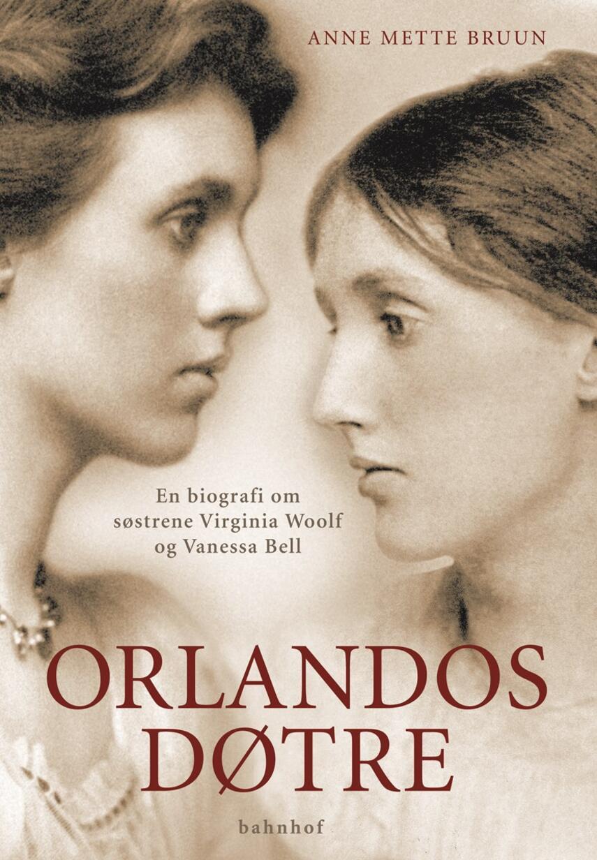 Anne Mette Bruun: Orlandos døtre : en biografi om søstrene Virginia Woolf og Vanessa Bell